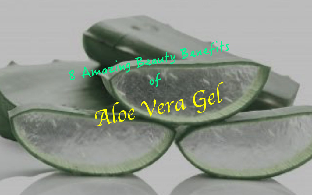8 Amazing Beauty Benefits of Aloe Vera Gel