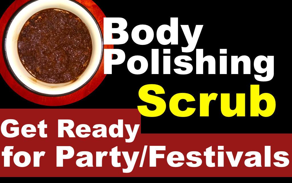 बॉडी पॉलिशिंग टिप्स और ट्रिक्स, बनायें अपने हाथों और पैरों को मखमली, कोमल, Get Party/Festival Ready with Body Polishing Anti-Tan Scrub, Radiant, Smooth, Silky Body